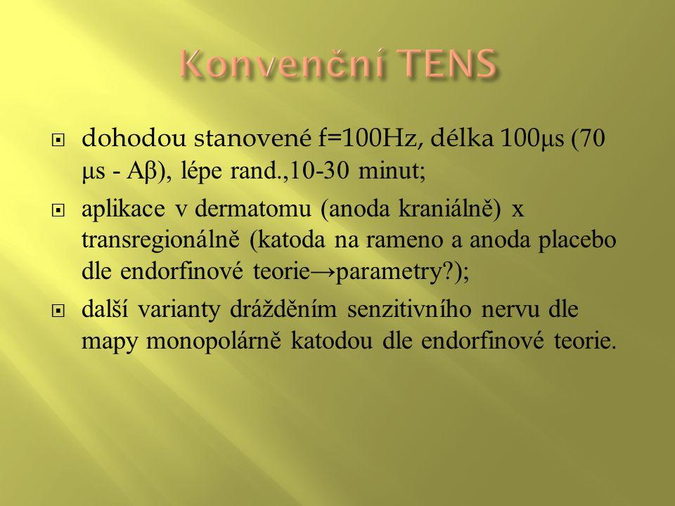 Konvenční TENS dohodou stanovené f=100Hz, délka 100μs (70 μs - Aβ), lépe rand.,10-30 minut;