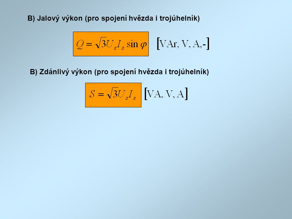 B) Jalový výkon (pro spojení hvězda i trojúhelník)