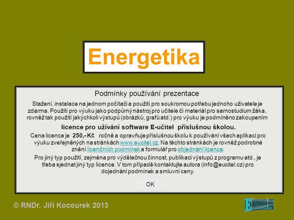 Energetika Podmínky používání prezentace © RNDr. Jiří Kocourek 2013