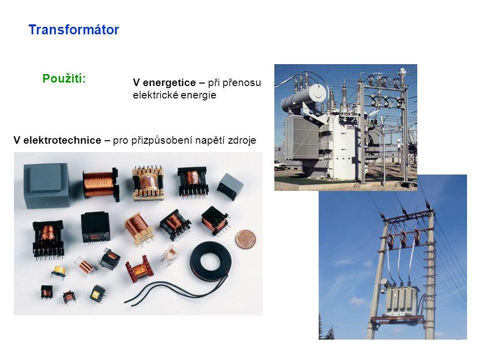Transformátor Použití: V energetice – při přenosu elektrické energie