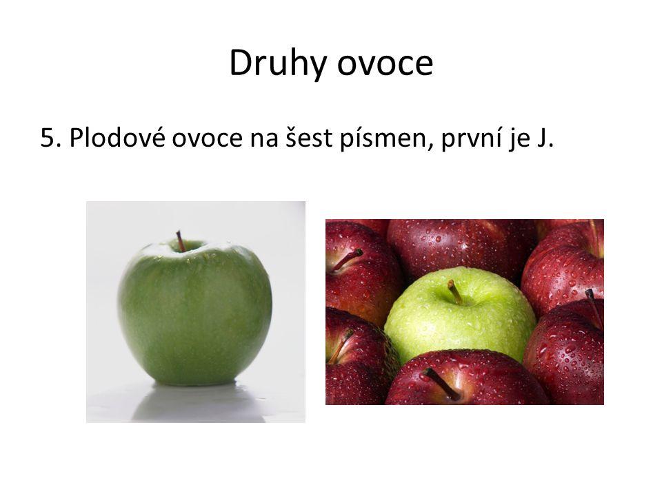 Druhy ovoce 5. Plodové ovoce na šest písmen, první je J. Poznámky: