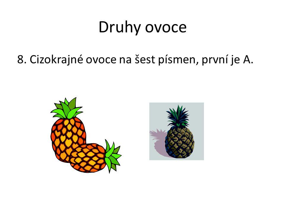 Druhy ovoce 8. Cizokrajné ovoce na šest písmen, první je A. Poznámky: