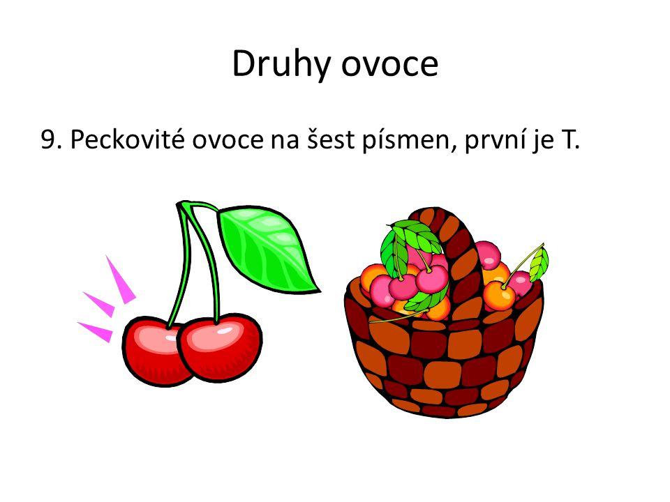 Druhy ovoce 9. Peckovité ovoce na šest písmen, první je T. Poznámky: