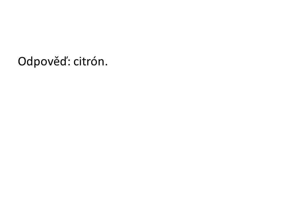 Odpověď: citrón.