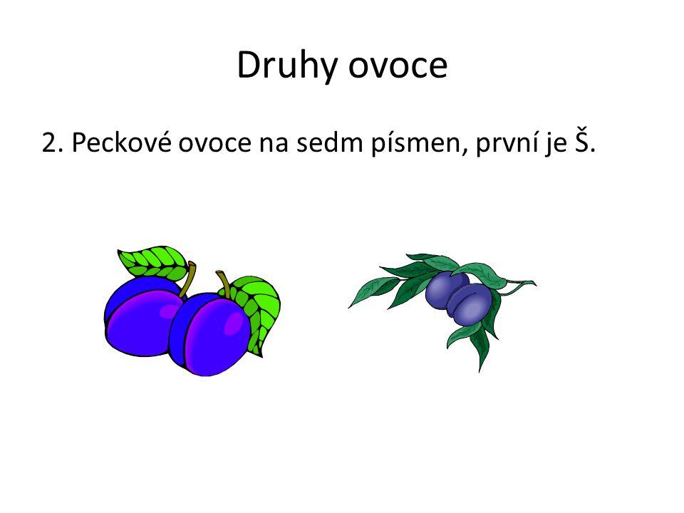 Druhy ovoce 2. Peckové ovoce na sedm písmen, první je Š. Poznámky: