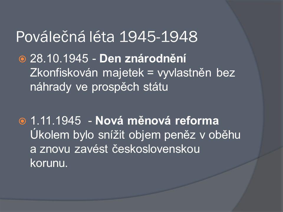 Poválečná léta 1945-1948 28.10.1945 - Den znárodnění Zkonfiskován majetek = vyvlastněn bez náhrady ve prospěch státu.