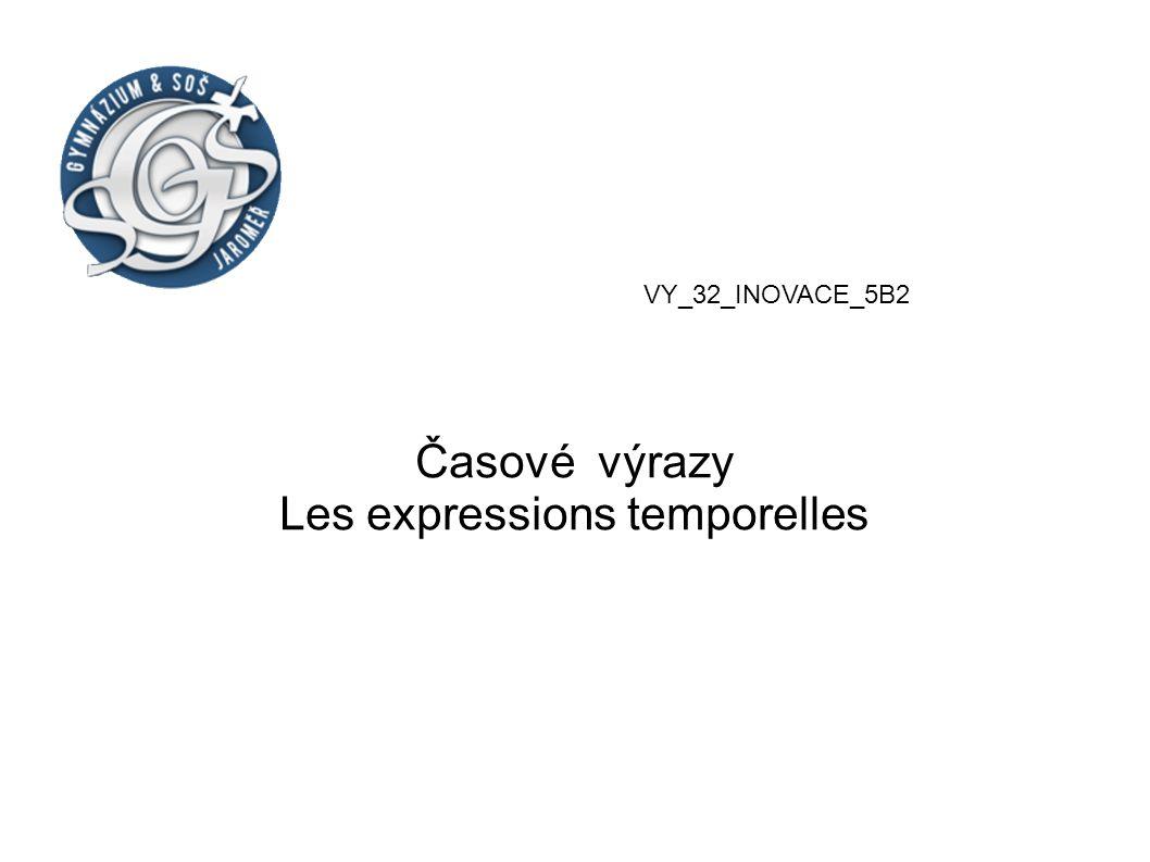 Časové výrazy Les expressions temporelles
