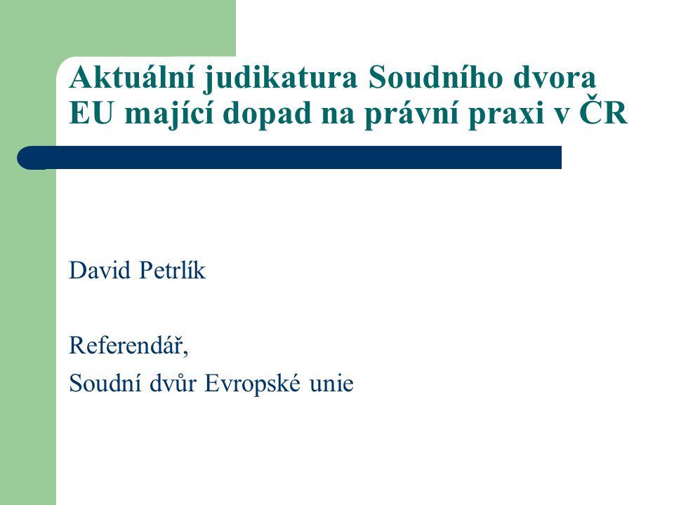 Aktuální judikatura Soudního dvora EU mající dopad na právní praxi v ČR