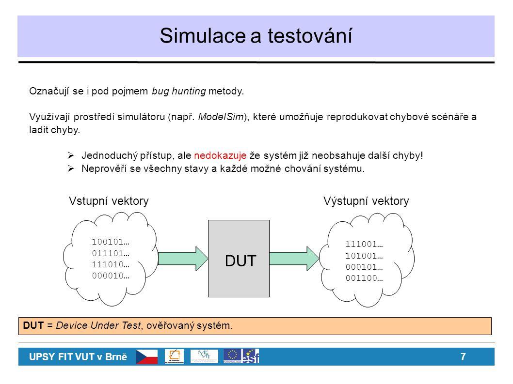 Simulace a testování DUT Vstupní vektory Výstupní vektory