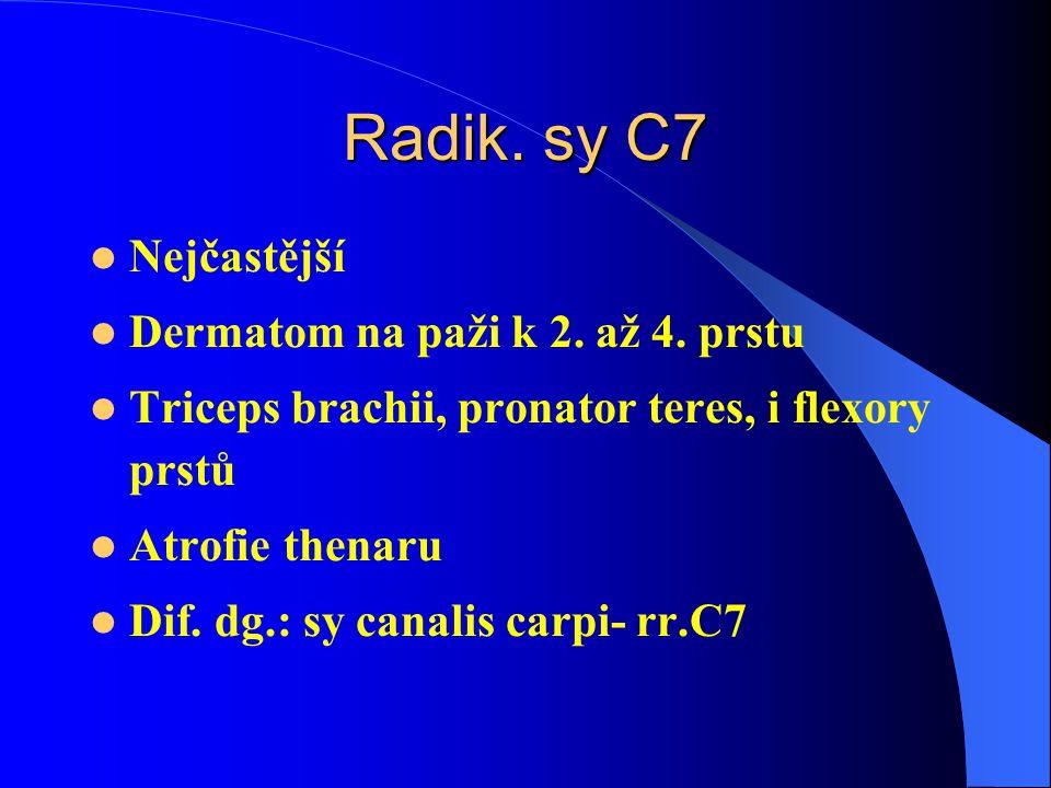 Radik. sy C7 Nejčastější Dermatom na paži k 2. až 4. prstu