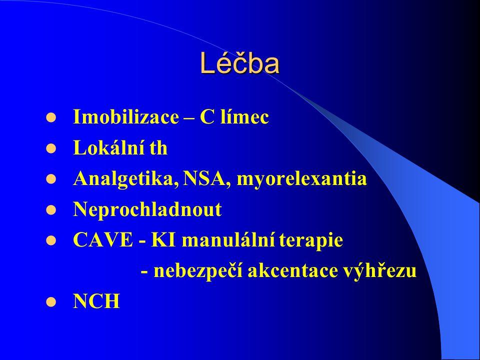 Léčba Imobilizace – C límec Lokální th Analgetika, NSA, myorelexantia