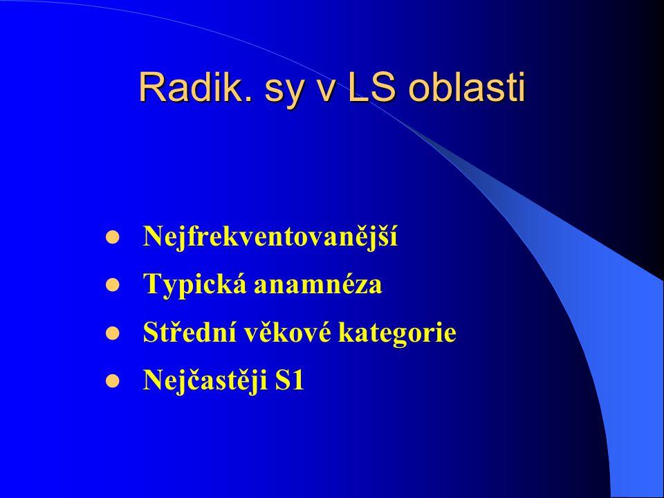 Radik. sy v LS oblasti Nejfrekventovanější Typická anamnéza