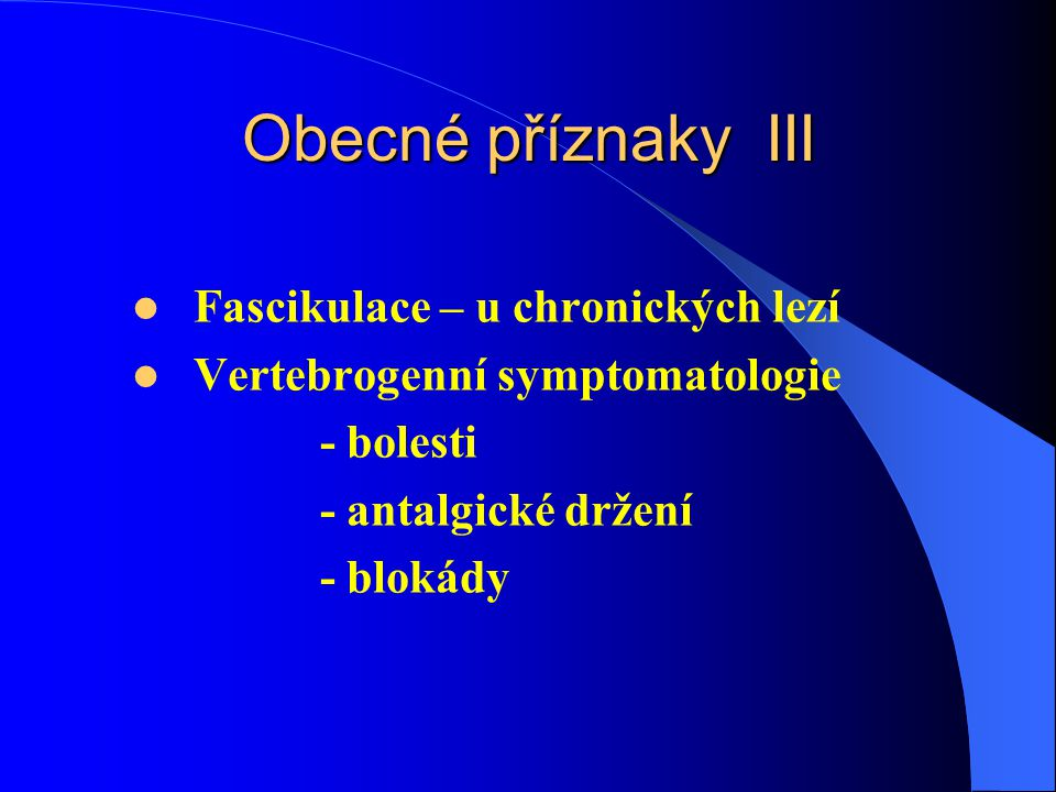 Obecné příznaky III Fascikulace – u chronických lezí