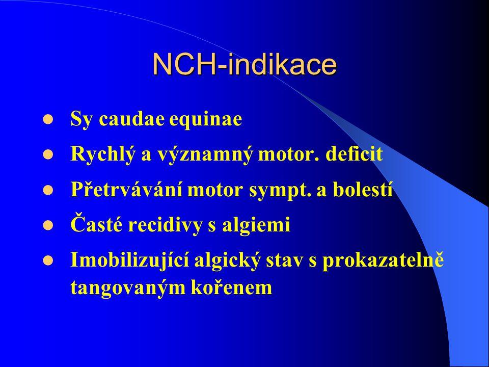 NCH-indikace Sy caudae equinae Rychlý a významný motor. deficit