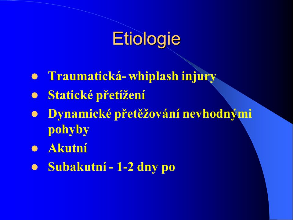 Etiologie Traumatická- whiplash injury Statické přetížení