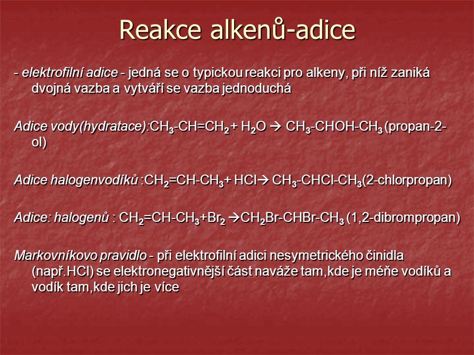 Reakce alkenů-adice - elektrofilní adice - jedná se o typickou reakci pro alkeny, při níž zaniká dvojná vazba a vytváří se vazba jednoduchá.