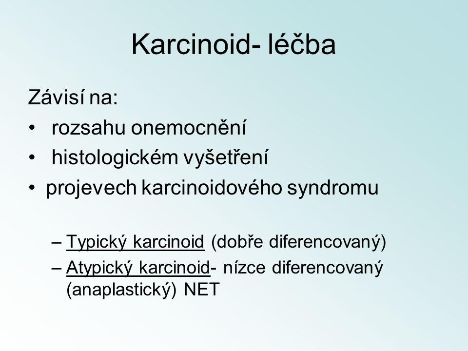Karcinoid- léčba Závisí na: rozsahu onemocnění histologickém vyšetření