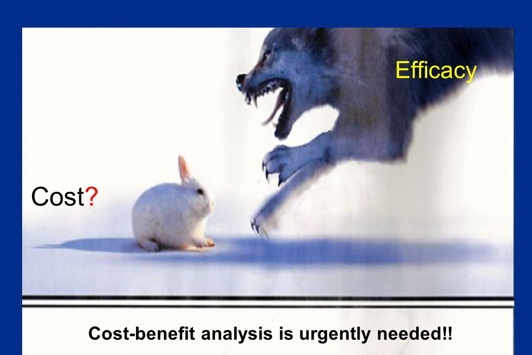 Cost-benefit analysis is urgently needed!!