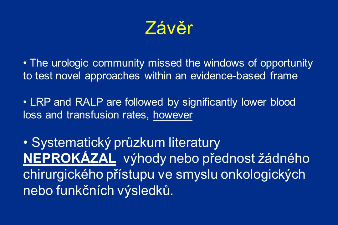 Závěr The urologic community missed the windows of opportunity to test novel approaches within an evidence-based frame.