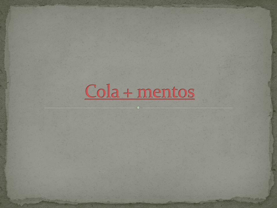 Cola + mentos