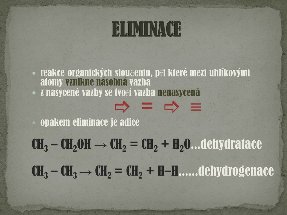   =  ≡ ELIMINACE CH3 – CH2OH → CH2 = CH2 + H2O...dehydratace