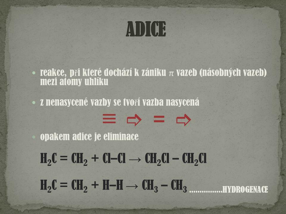 ≡  =   ADICE H2C = CH2 + Cl–Cl → CH2Cl – CH2Cl