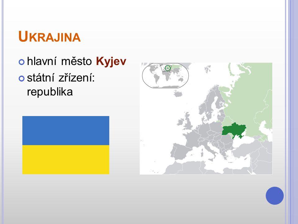 Ukrajina hlavní město Kyjev státní zřízení: republika