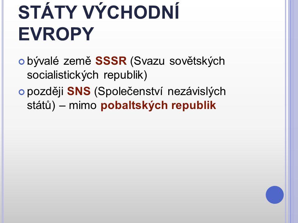 STÁTY VÝCHODNÍ EVROPY bývalé země SSSR (Svazu sovětských socialistických republik)