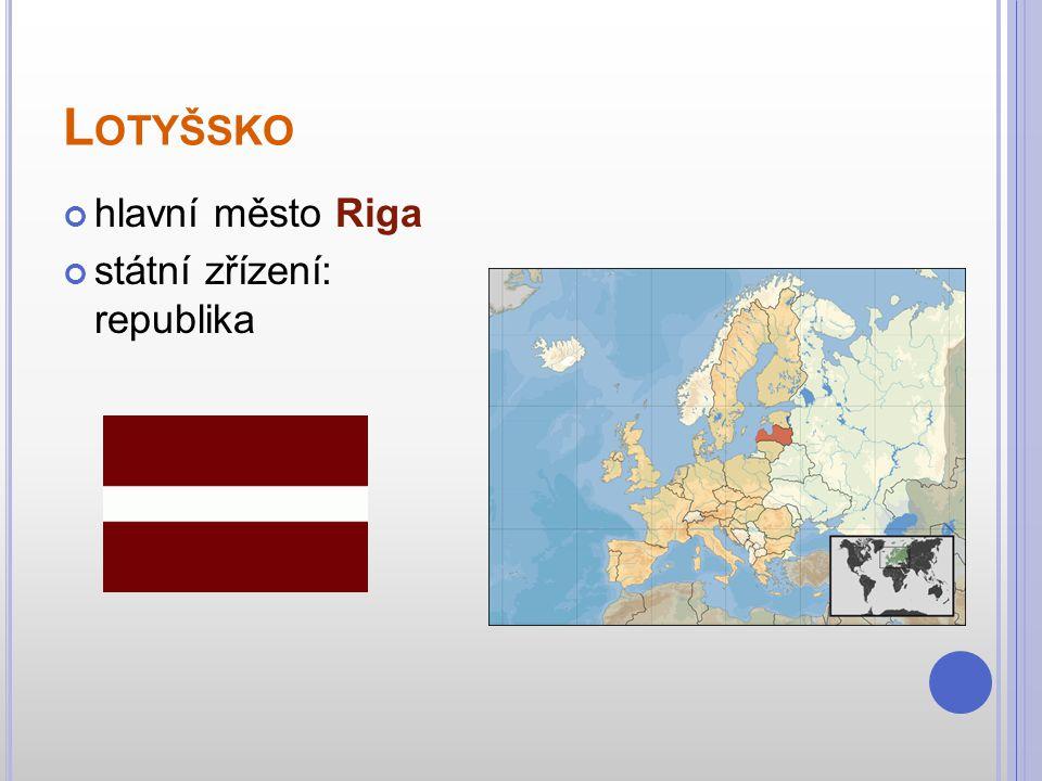 Lotyšsko hlavní město Riga státní zřízení: republika