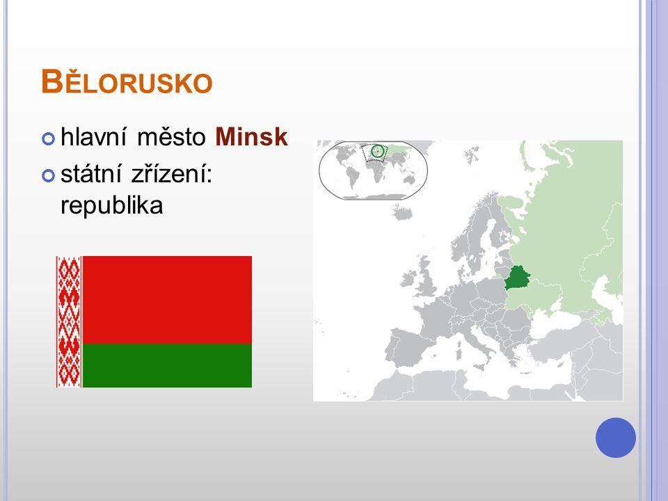 Bělorusko hlavní město Minsk státní zřízení: republika