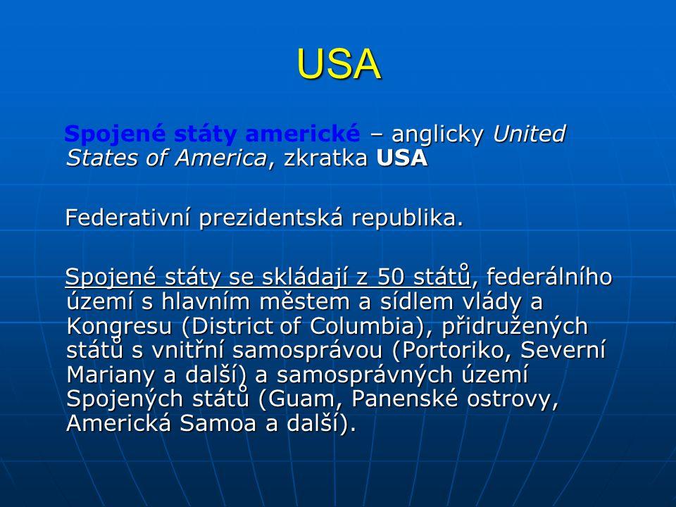 USA Spojené státy americké – anglicky United States of America, zkratka USA. Federativní prezidentská republika.