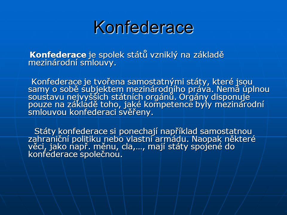 Konfederace Konfederace je spolek států vzniklý na základě mezinárodní smlouvy.