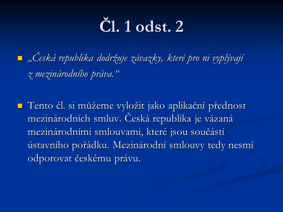 """Čl. 1 odst. 2 """"Česká republika dodržuje závazky, které pro ni vyplývají. z mezinárodního práva."""