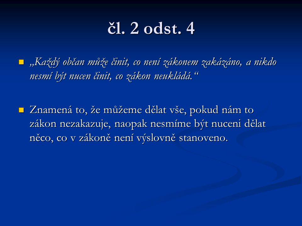 """čl. 2 odst. 4 """"Každý občan může činit, co není zákonem zakázáno, a nikdo nesmí být nucen činit, co zákon neukládá."""