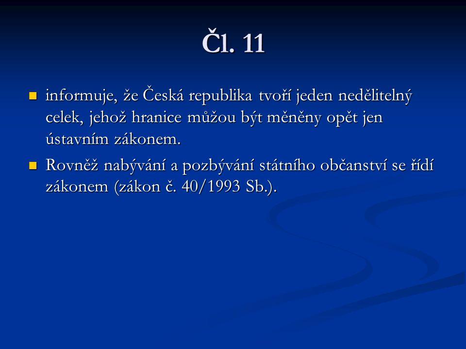 Čl. 11 informuje, že Česká republika tvoří jeden nedělitelný celek, jehož hranice můžou být měněny opět jen ústavním zákonem.