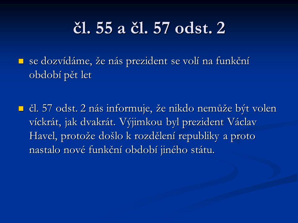 čl. 55 a čl. 57 odst. 2 se dozvídáme, že nás prezident se volí na funkční období pět let.