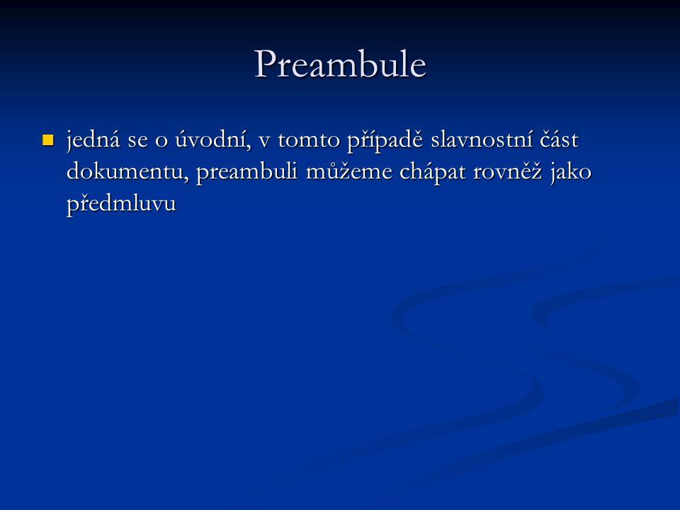 Preambule jedná se o úvodní, v tomto případě slavnostní část dokumentu, preambuli můžeme chápat rovněž jako předmluvu.