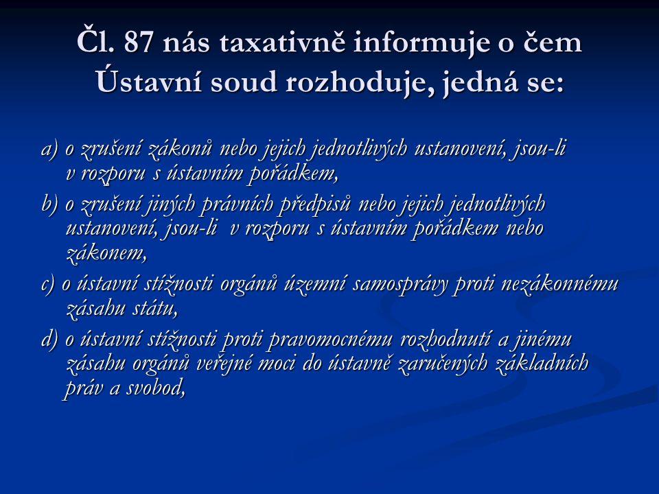 Čl. 87 nás taxativně informuje o čem Ústavní soud rozhoduje, jedná se: