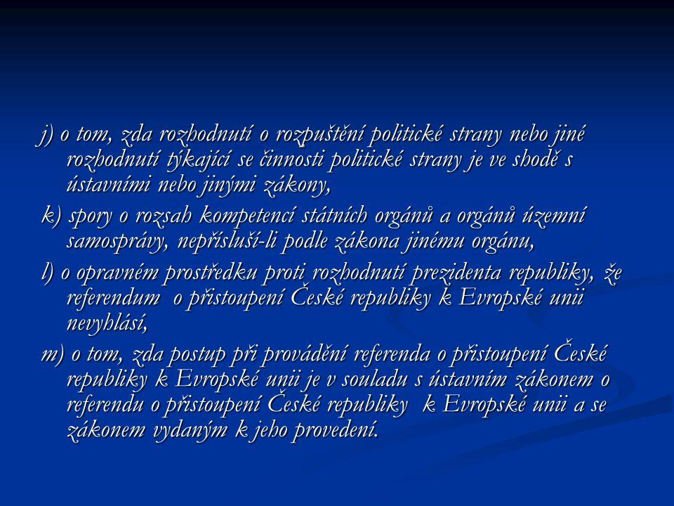 j) o tom, zda rozhodnutí o rozpuštění politické strany nebo jiné rozhodnutí týkající se činnosti politické strany je ve shodě s ústavními nebo jinými zákony,