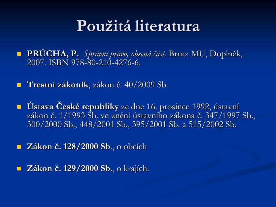 Použitá literatura PRŮCHA, P. Správní právo, obecná část. Brno: MU, Doplněk, 2007. ISBN 978-80-210-4276-6.