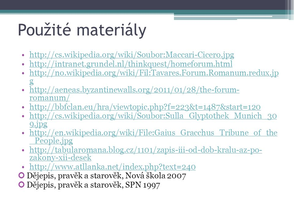 Použité materiály http://cs.wikipedia.org/wiki/Soubor:Maccari-Cicero.jpg. http://intranet.grundel.nl/thinkquest/homeforum.html.