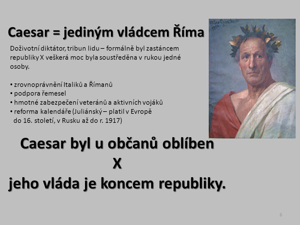 Caesar byl u občanů oblíben jeho vláda je koncem republiky.