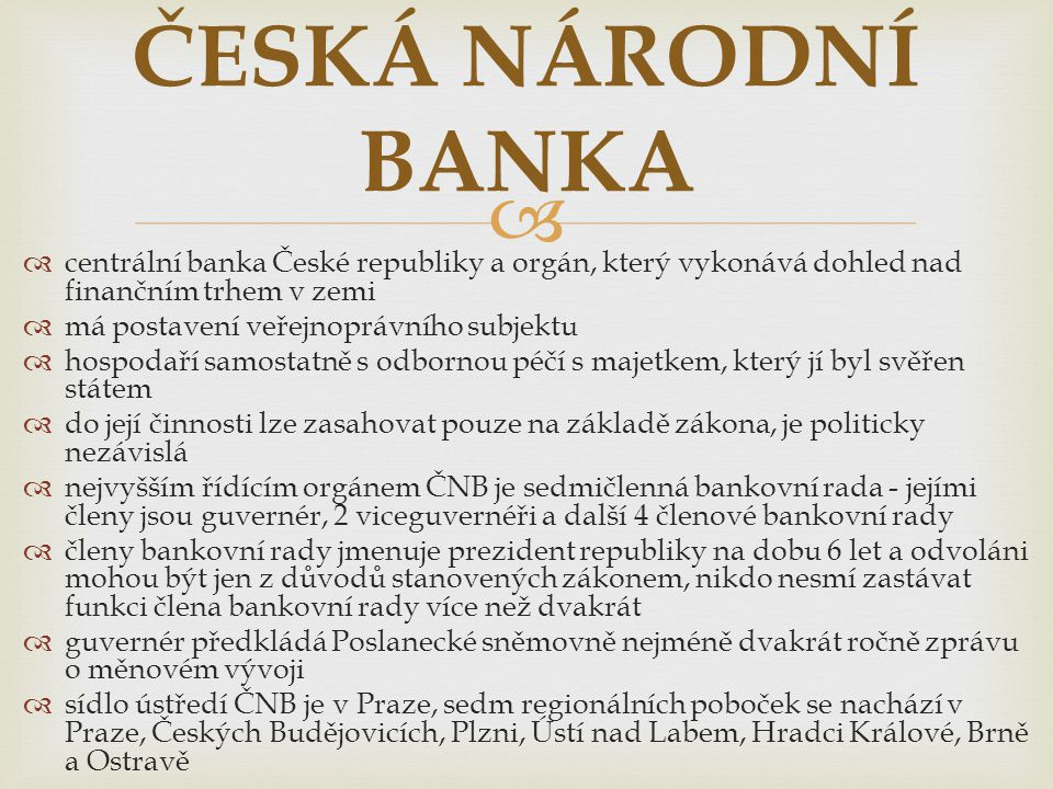 ČESKÁ NÁRODNÍ BANKA centrální banka České republiky a orgán, který vykonává dohled nad finančním trhem v zemi.