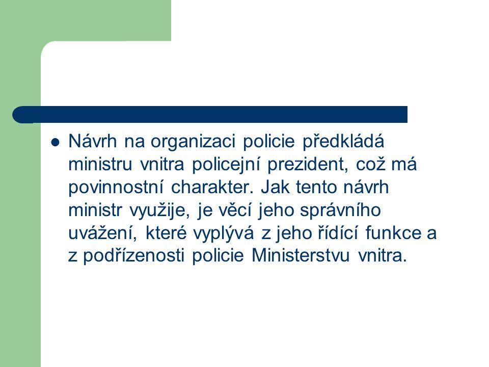 Návrh na organizaci policie předkládá ministru vnitra policejní prezident, což má povinnostní charakter.