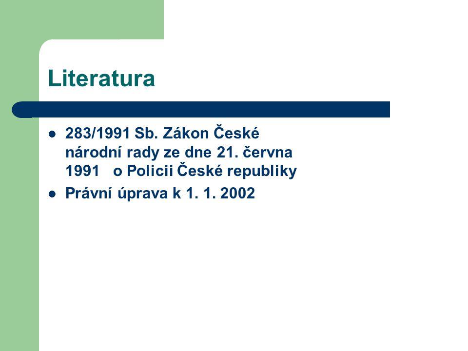 Literatura 283/1991 Sb. Zákon České národní rady ze dne 21. června 1991 o Policii České republiky.