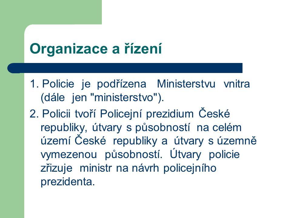 Organizace a řízení 1. Policie je podřízena Ministerstvu vnitra (dále jen ministerstvo ).