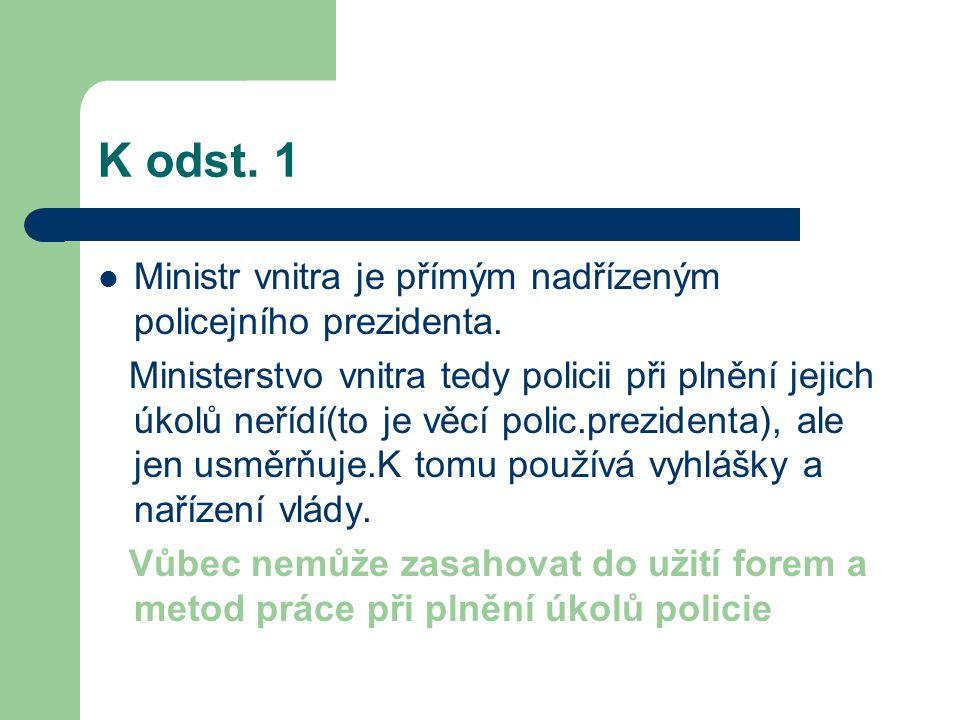 K odst. 1 Ministr vnitra je přímým nadřízeným policejního prezidenta.