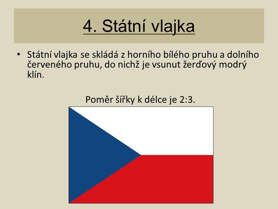 4. Státní vlajka Státní vlajka se skládá z horního bílého pruhu a dolního červeného pruhu, do nichž je vsunut žerďový modrý klín.