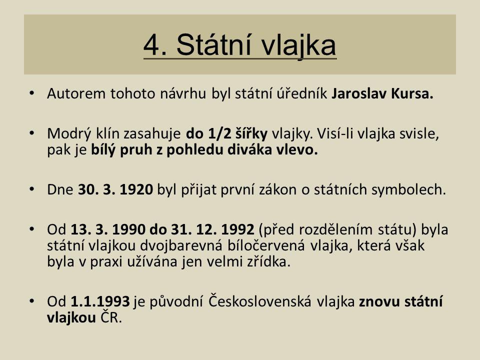 4. Státní vlajka Autorem tohoto návrhu byl státní úředník Jaroslav Kursa.