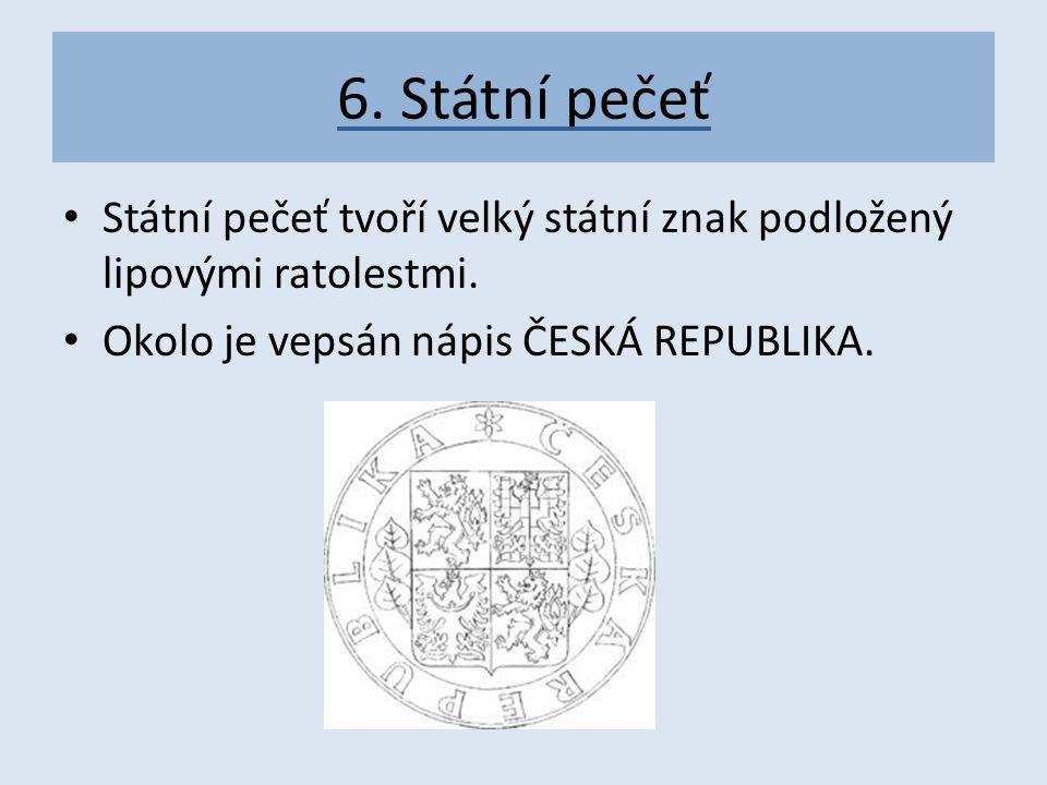 6. Státní pečeť Státní pečeť tvoří velký státní znak podložený lipovými ratolestmi.